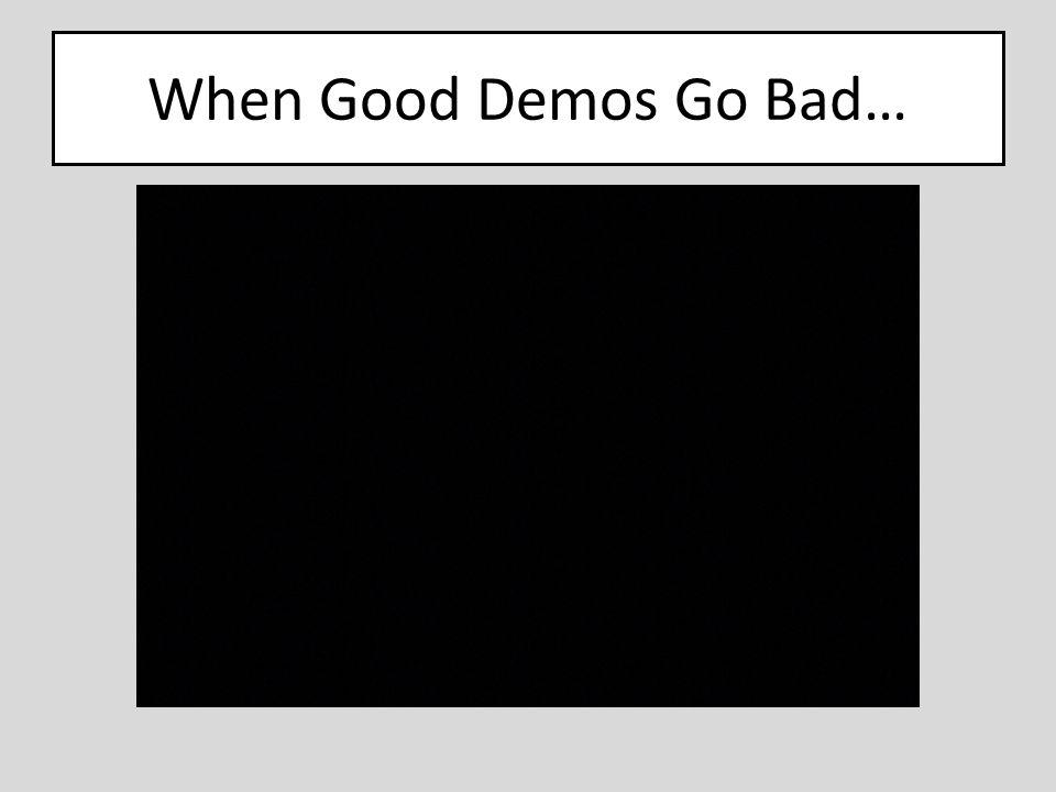 When Good Demos Go Bad…