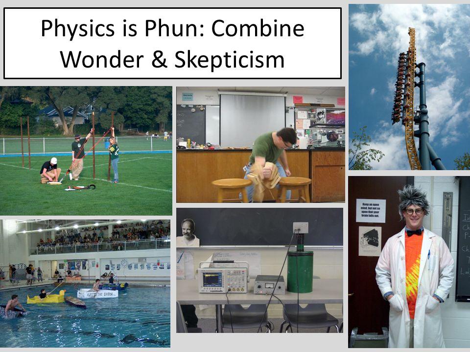 Physics is Phun: Combine Wonder & Skepticism