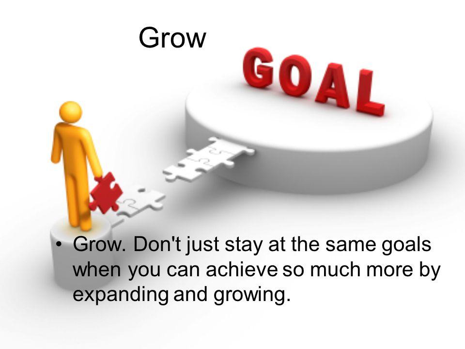 Grow Grow.