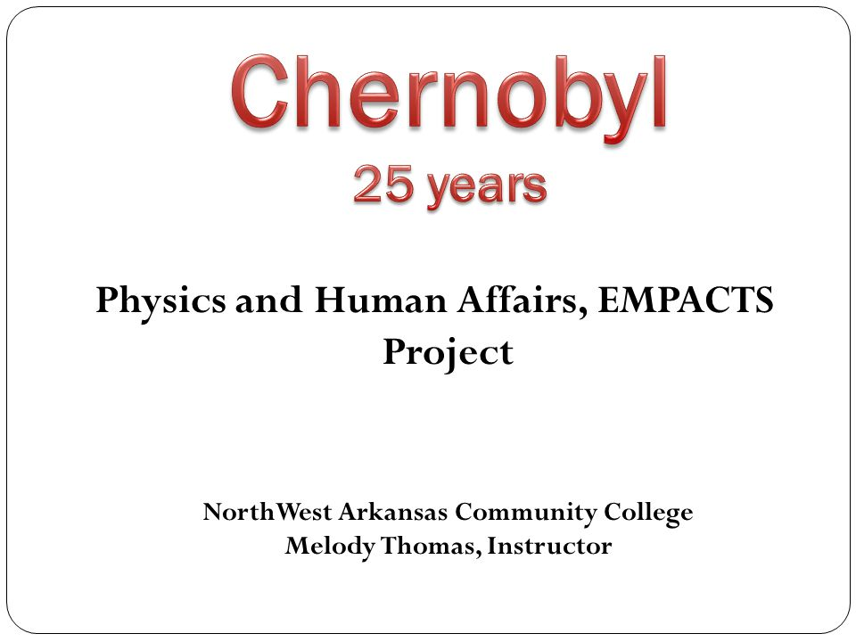 Physics and Human Affairs, EMPACTS Project NorthWest Arkansas Community College Melody Thomas, Instructor