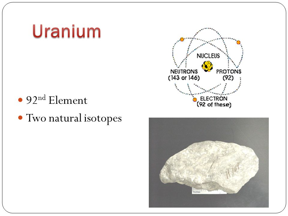 92 nd Element Two natural isotopes