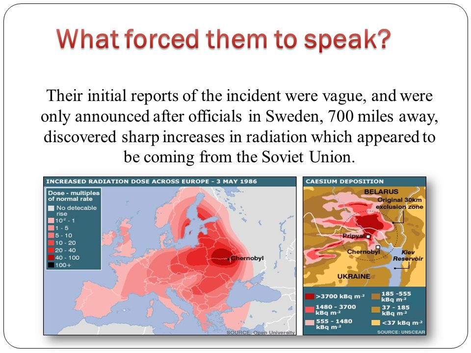 Their initial reports of the incident were vague, and were only announced after officials in Sweden, 700 miles away, discovered sharp increases in radiation which appeared to be coming from the Soviet Union.