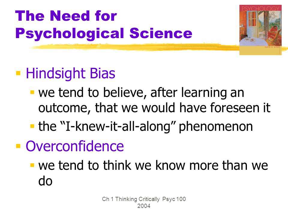 Ch 1 Thinking Critically Psyc 100 2004 The Need for Psychological Science  Critical Thinking  thinking that does not blindly accept arguments and conclusions  examines assumptions  discerns hidden values  evaluates evidence The Amazing Randi--Skeptic