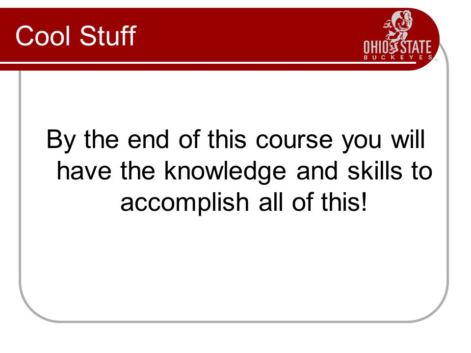Cool Stuff By the end of this course you will have the knowledge and skills to accomplish all of this!