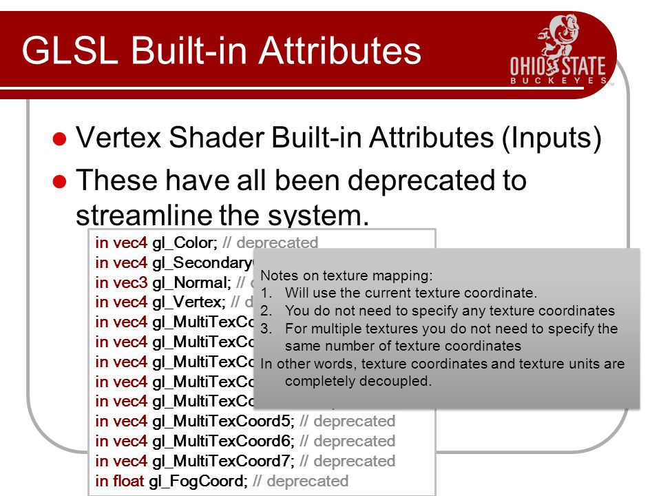 Vertex Shader Built-in Attributes (Inputs) These have all been deprecated to streamline the system.