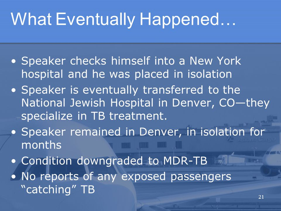 What Eventually Happened… Speaker checks himself into a New York hospital and he was placed in isolation Speaker is eventually transferred to the Nati