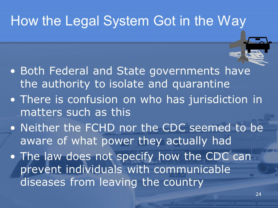 How the Legal System Got in the Way Both Federal and State governments have the authority to isolate and quarantine There is confusion on who has juri