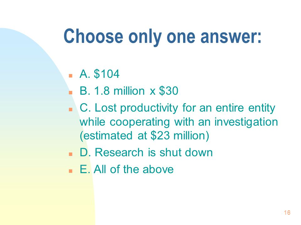 16 Choose only one answer: n A. $104 n B. 1.8 million x $30 n C.