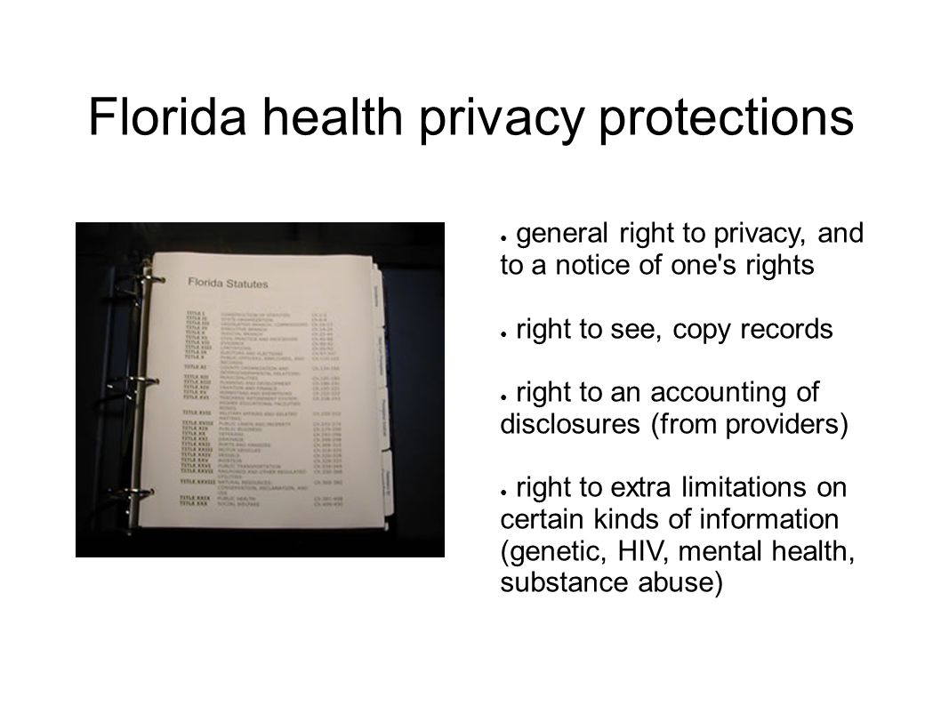 Florida health privacy protections ● general right to privacy, and to a notice of one's rights ● right to see, copy records ● right to an accounting o