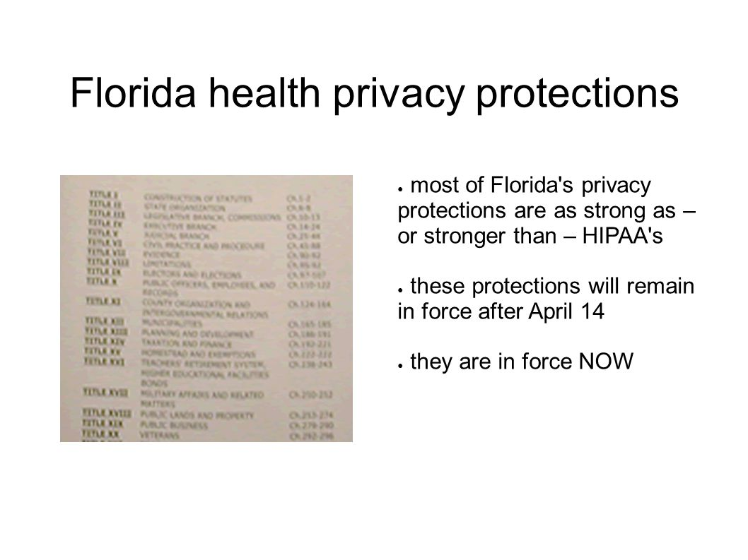 Florida health privacy protections ● most of Florida s privacy protections are as strong as – or stronger than – HIPAA s ● these protections will remain in force after April 14 ● they are in force NOW