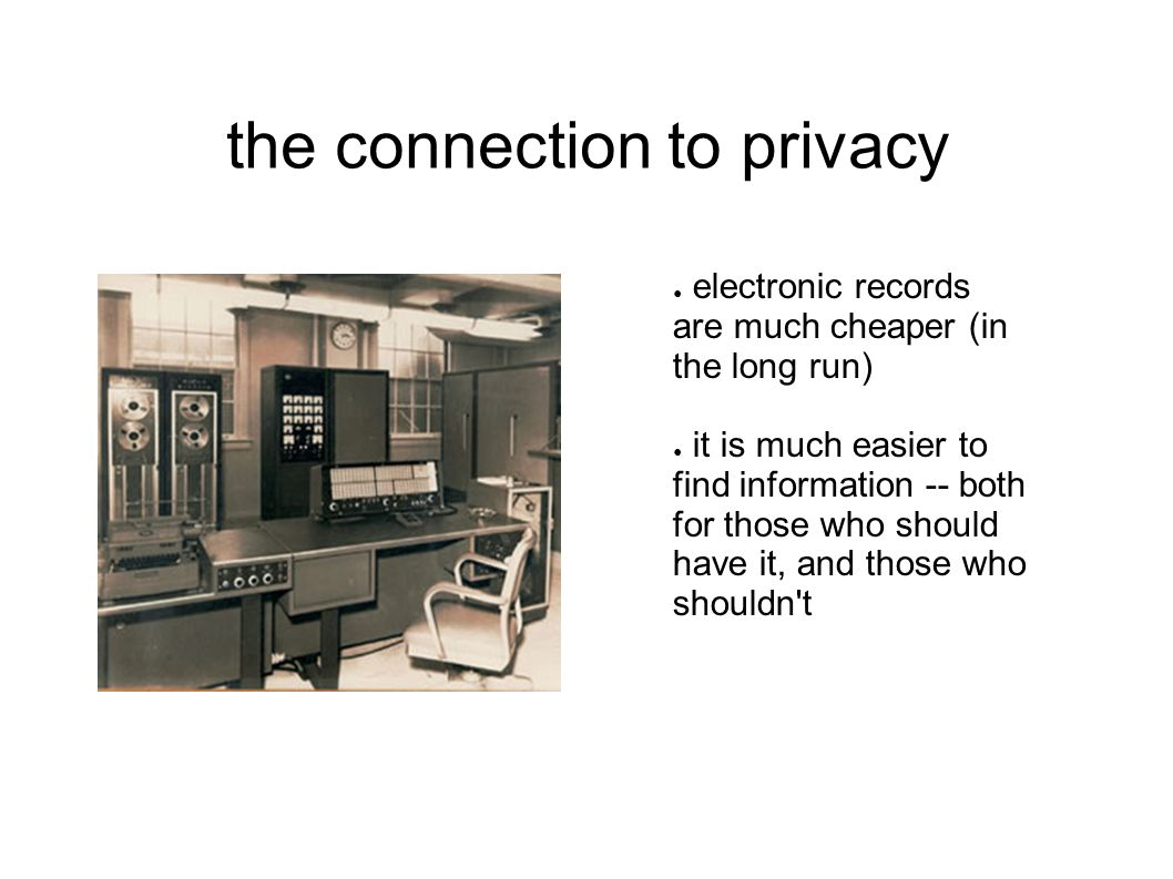 the connection to privacy ● so, a much greater need for security and privacy protections than with paper records ● HIPAA s standards are a national response to the health privacy issues raised by computers