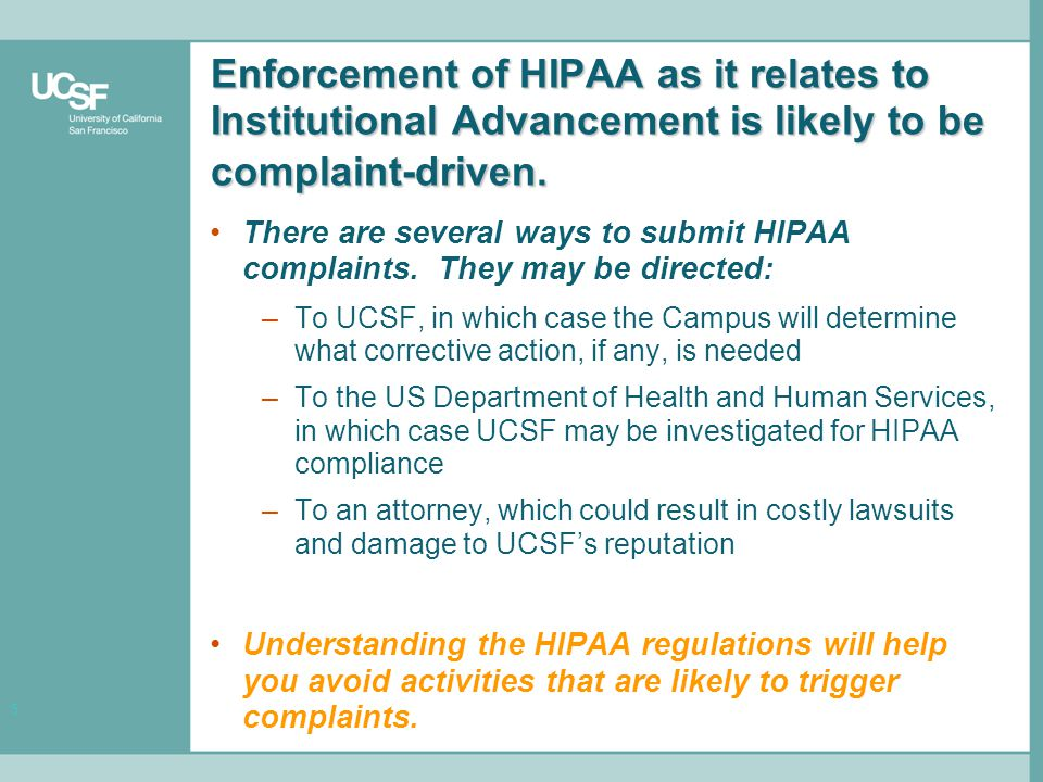 5 Enforcement of HIPAA as it relates to Institutional Advancement is likely to be complaint-driven.