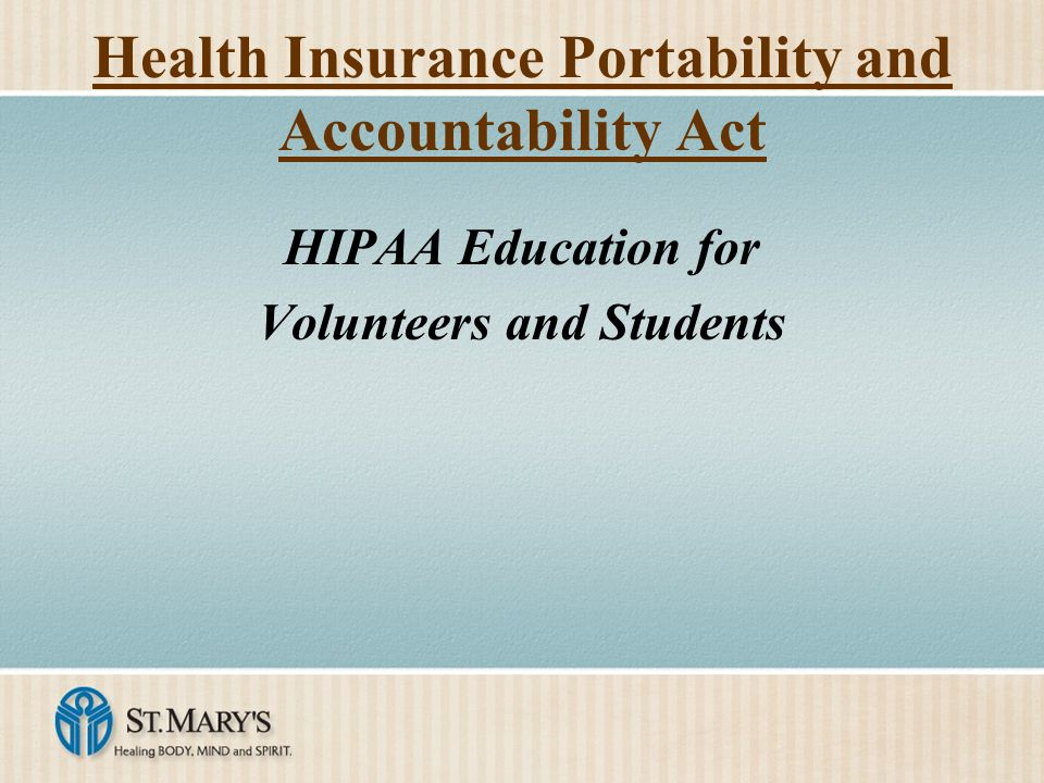 Health Insurance Portability and Accountability Act HIPAA Education for Volunteers and Students