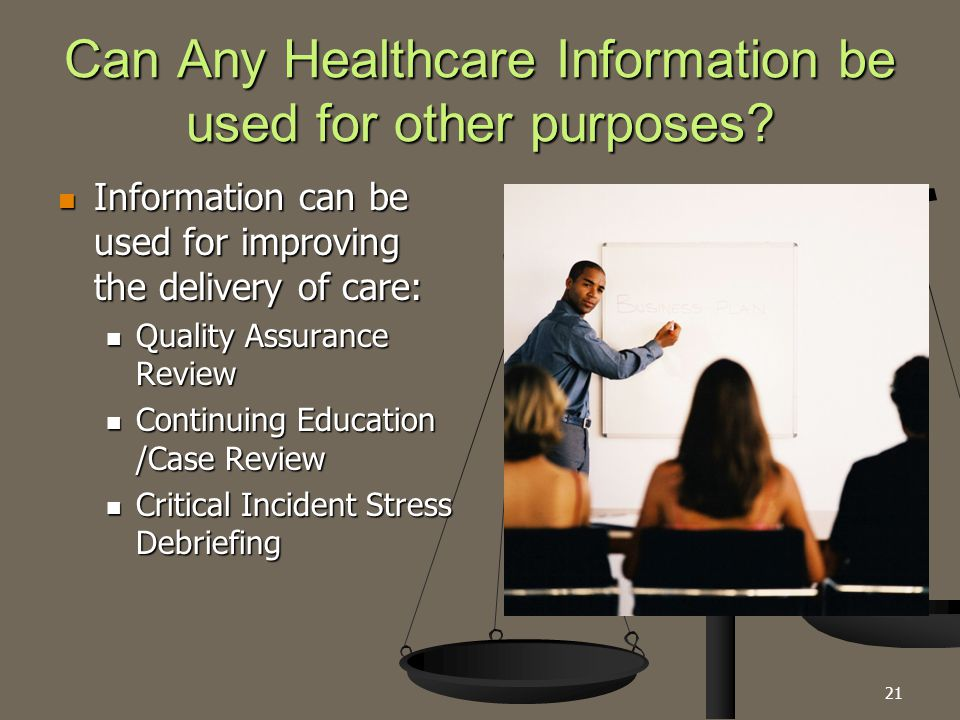Can Any Healthcare Information be used for other purposes? Information can be used for improving the delivery of care: Information can be used for imp
