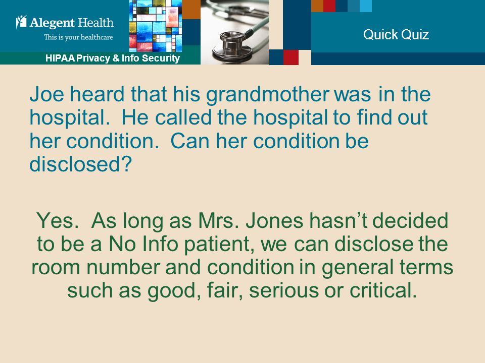 HIPAA Privacy & Info Security Quick Quiz Joe heard that his grandmother was in the hospital.
