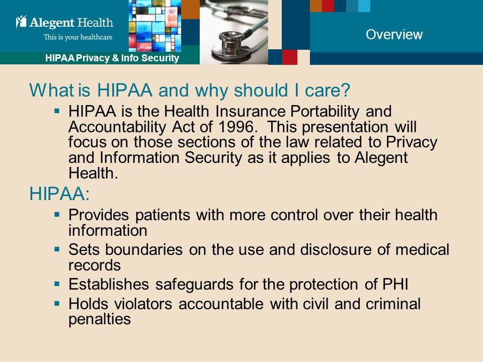 HIPAA Privacy & Info Security Overview What is HIPAA and why should I care.
