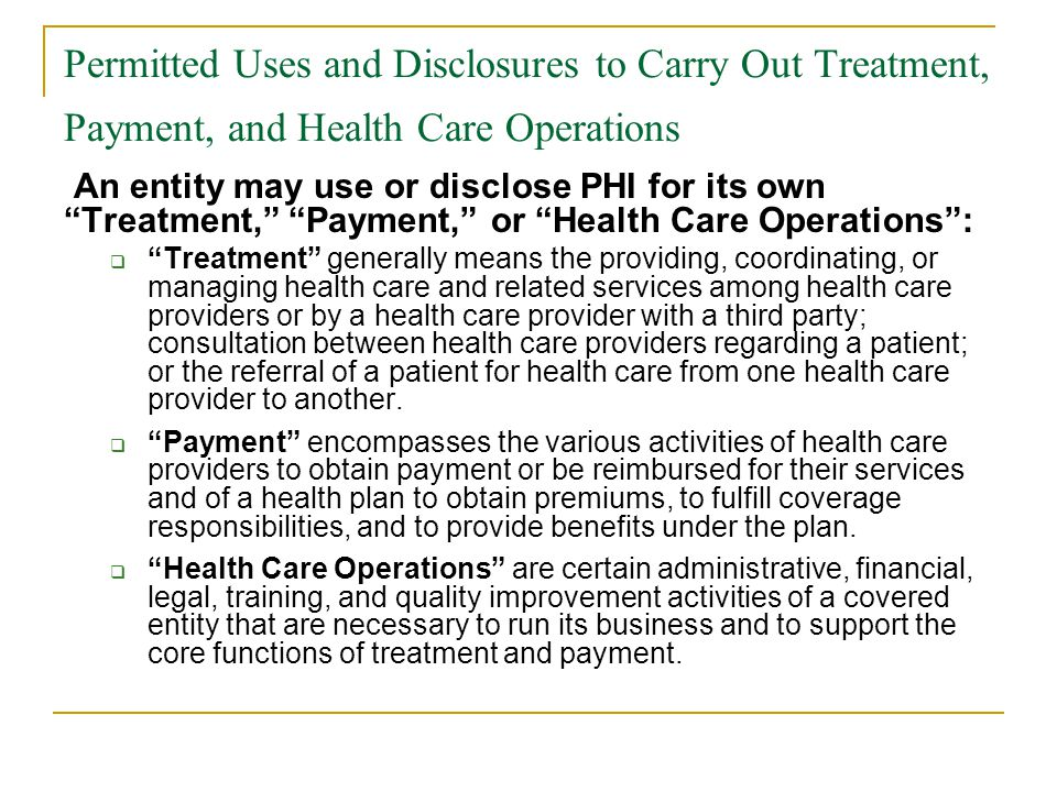 "Permitted Uses and Disclosures to Carry Out Treatment, Payment, and Health Care Operations An entity may use or disclose PHI for its own ""Treatment,"""