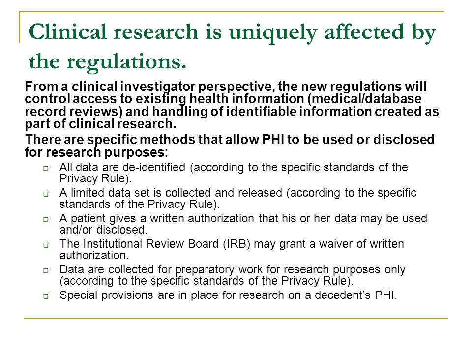 Clinical research is uniquely affected by the regulations. From a clinical investigator perspective, the new regulations will control access to existi