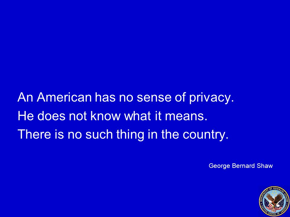An American has no sense of privacy. He does not know what it means.
