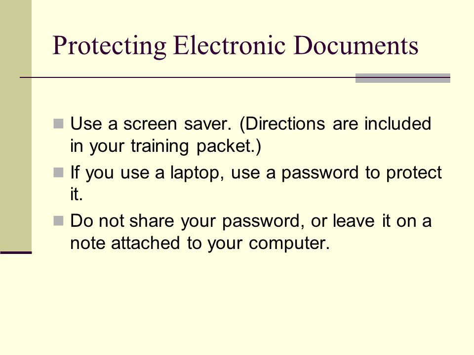 Protecting Electronic Documents Use a screen saver.