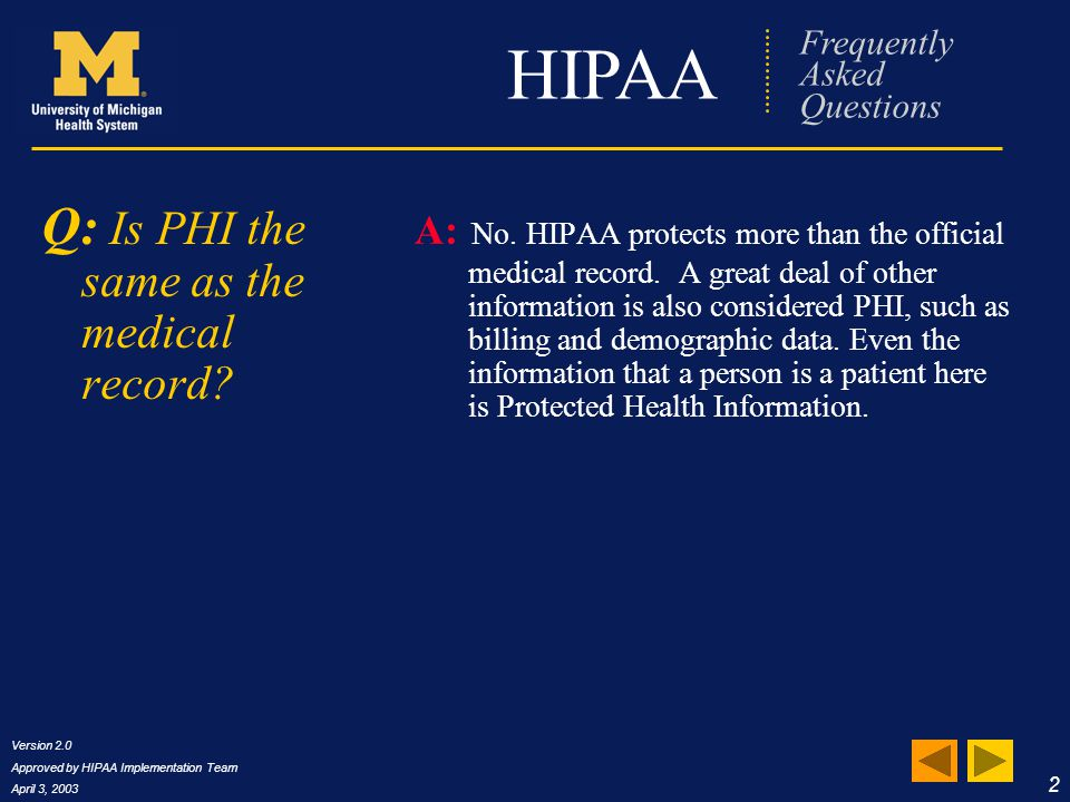Version 2.0 Approved by HIPAA Implementation Team April 3, 2003 23 HIPAA Frequently Asked Questions Requests by email cont'd.