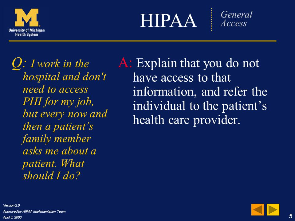 Version 2.0 Approved by HIPAA Implementation Team April 3, 2003 16 HIPAA Frequently Asked Questions Q: What if I get approached by an individual who just says he's a friend of a patient.