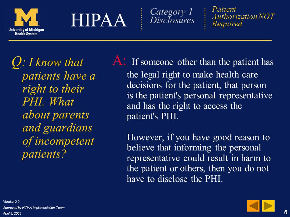 Version 2.0 Approved by HIPAA Implementation Team April 3, 2003 17 HIPAA Frequently Asked Questions Q: What if I get a phone call looking for information, and the caller says it's the patient.