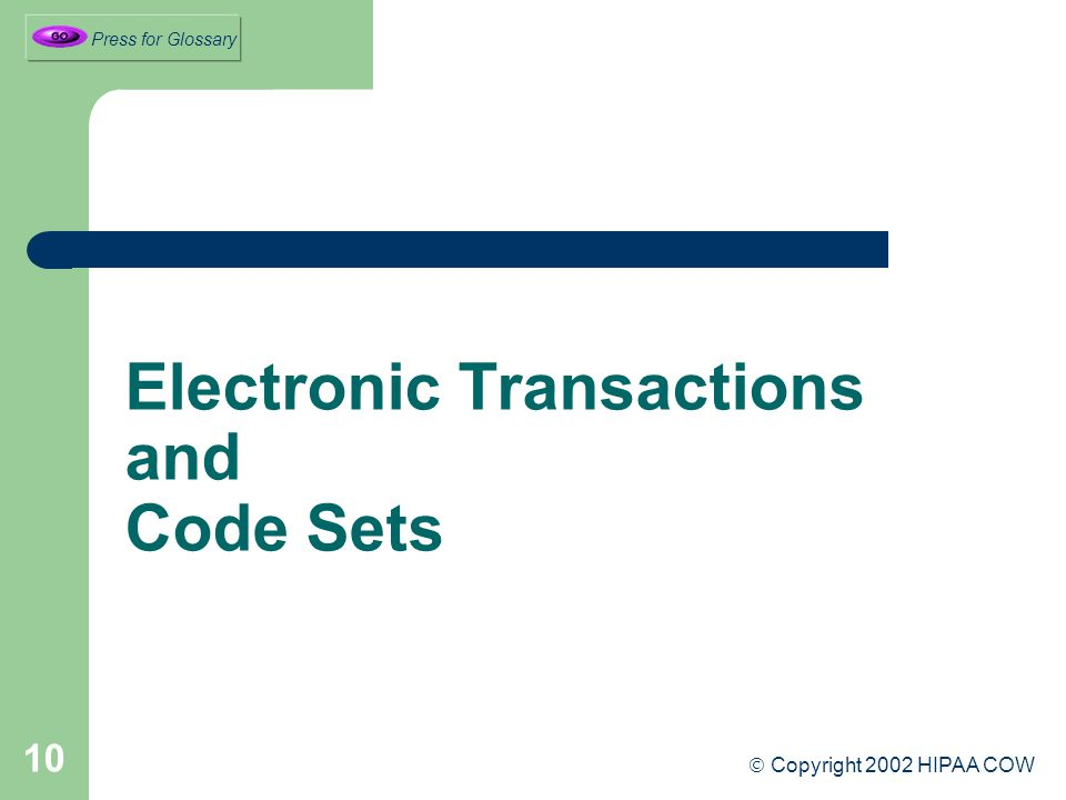 10 Electronic Transactions and Code Sets  Copyright 2002 HIPAA COW Press for Glossary
