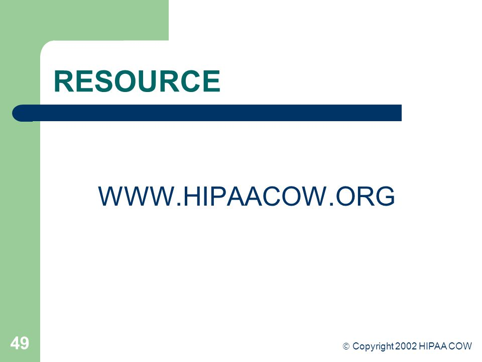 49 RESOURCE WWW.HIPAACOW.ORG  Copyright 2002 HIPAA COW