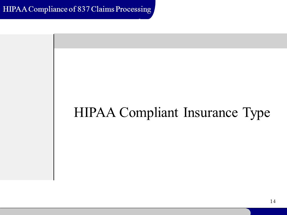 14 HIPAA Compliance of 837 Claims Processing HIPAA Compliant Insurance Type