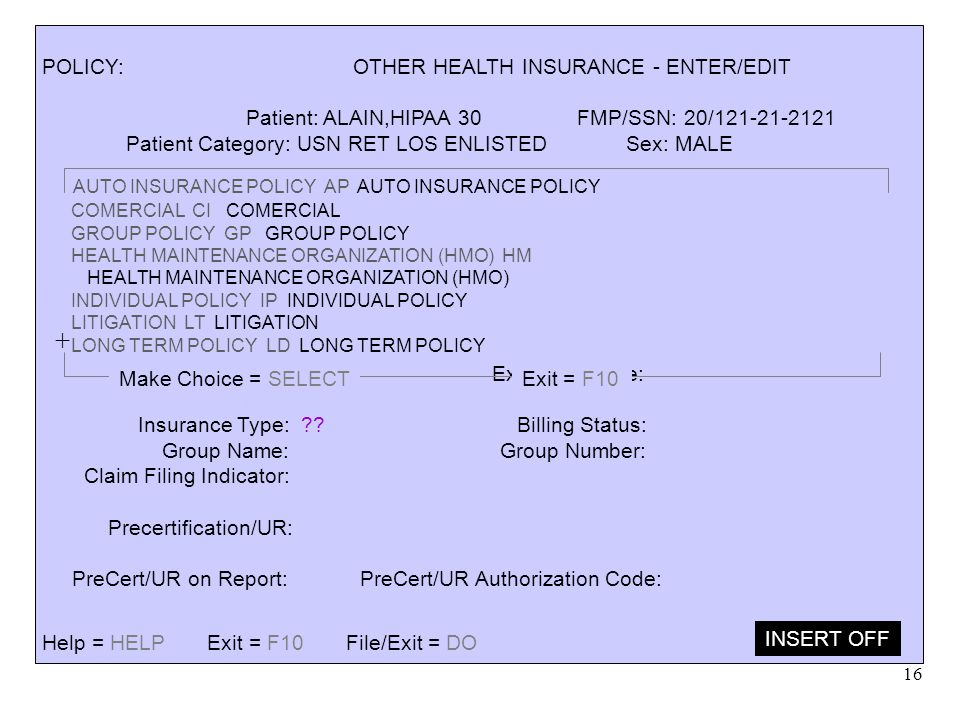 16 POLICY: OTHER HEALTH INSURANCE - ENTER/EDIT Patient: ALAIN,HIPAA 30 FMP/SSN: 20/121-21-2121 Patient Category: USN RET LOS ENLISTED Sex: MALE Region