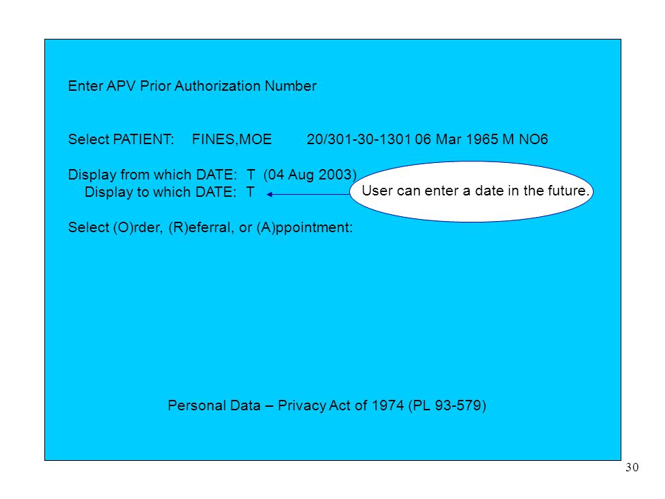 30 Enter APV Prior Authorization Number Select PATIENT: FINES,MOE 20/301-30-1301 06 Mar 1965 M NO6 Display from which DATE: T (04 Aug 2003) Display to