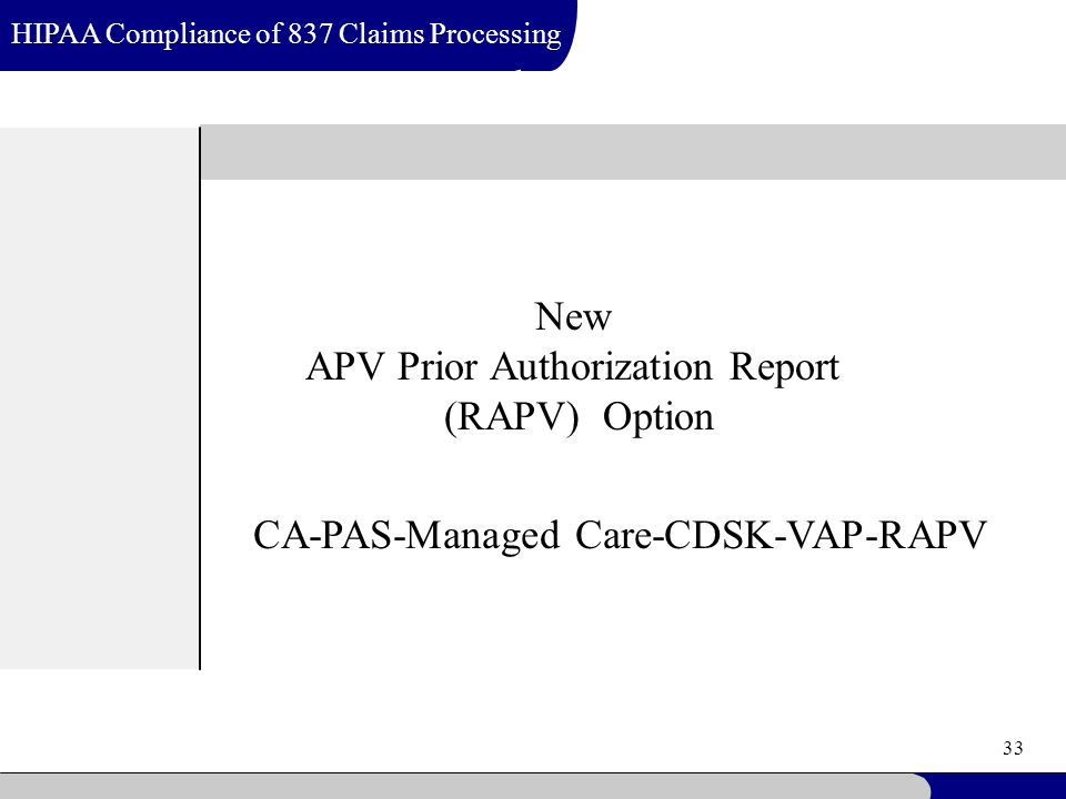 33 HIPAA Compliance of 837 Claims Processing New APV Prior Authorization Report (RAPV) Option CA-PAS-Managed Care-CDSK-VAP-RAPV