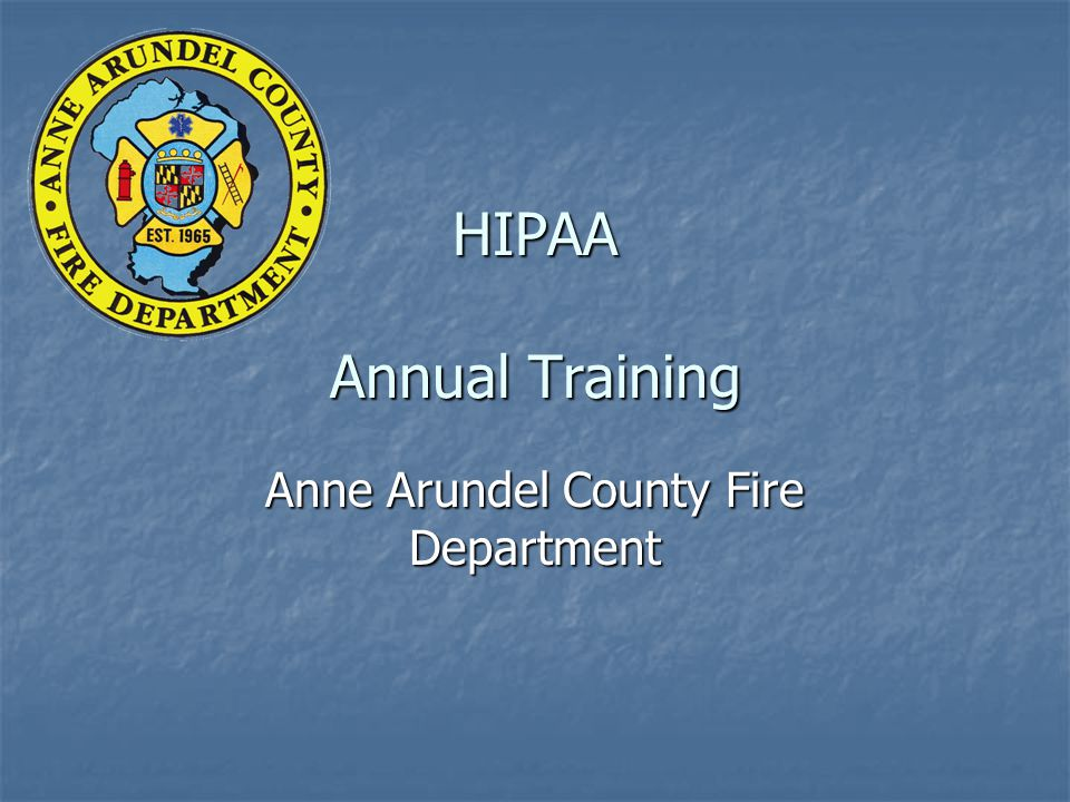 HIPAA Annual Training Anne Arundel County Fire Department