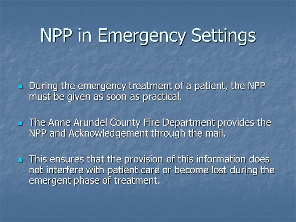 NPP in Emergency Settings During the emergency treatment of a patient, the NPP must be given as soon as practical.