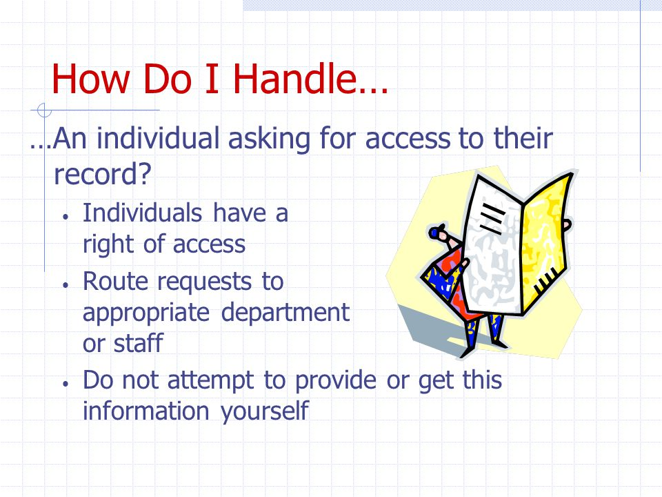 How Do I Handle… …An individual asking for access to their record.