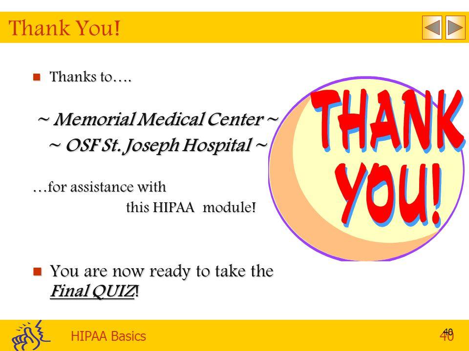 HIPAA Basics40 40 Thank You.Thanks to…. Thanks to….