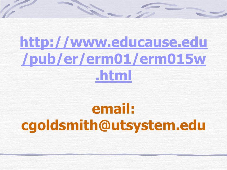 http://www.educause.edu /pub/er/erm01/erm015w.html http://www.educause.edu /pub/er/erm01/erm015w.html email: cgoldsmith@utsystem.edu