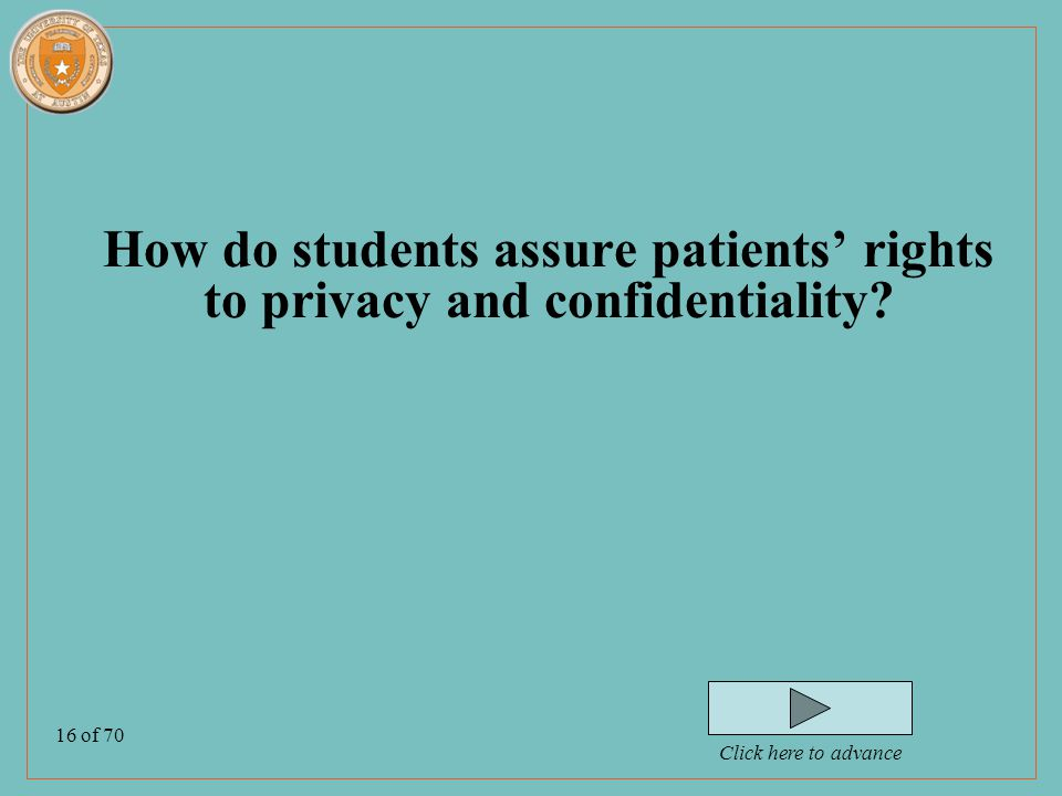 16 of 70 How do students assure patients' rights to privacy and confidentiality.