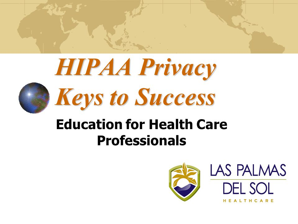 HIPAA Privacy Keys to Success Education for Health Care Professionals