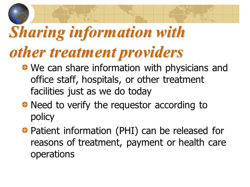 Sharing information with other treatment providers We can share information with physicians and office staff, hospitals, or other treatment facilities