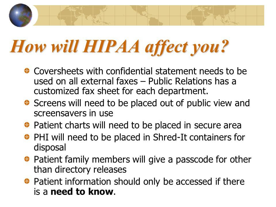 How will HIPAA affect you? Coversheets with confidential statement needs to be used on all external faxes – Public Relations has a customized fax shee