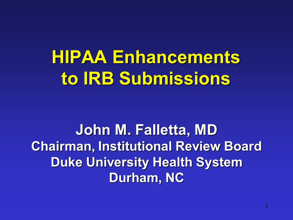 1 HIPAA Enhancements to IRB Submissions John M.