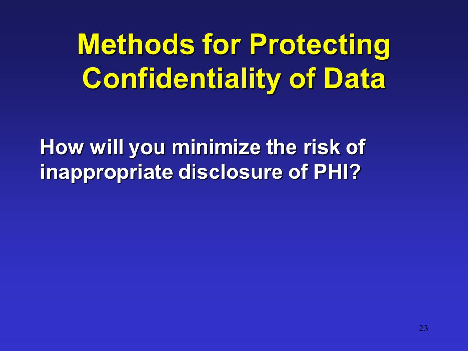 23 How will you minimize the risk of inappropriate disclosure of PHI.