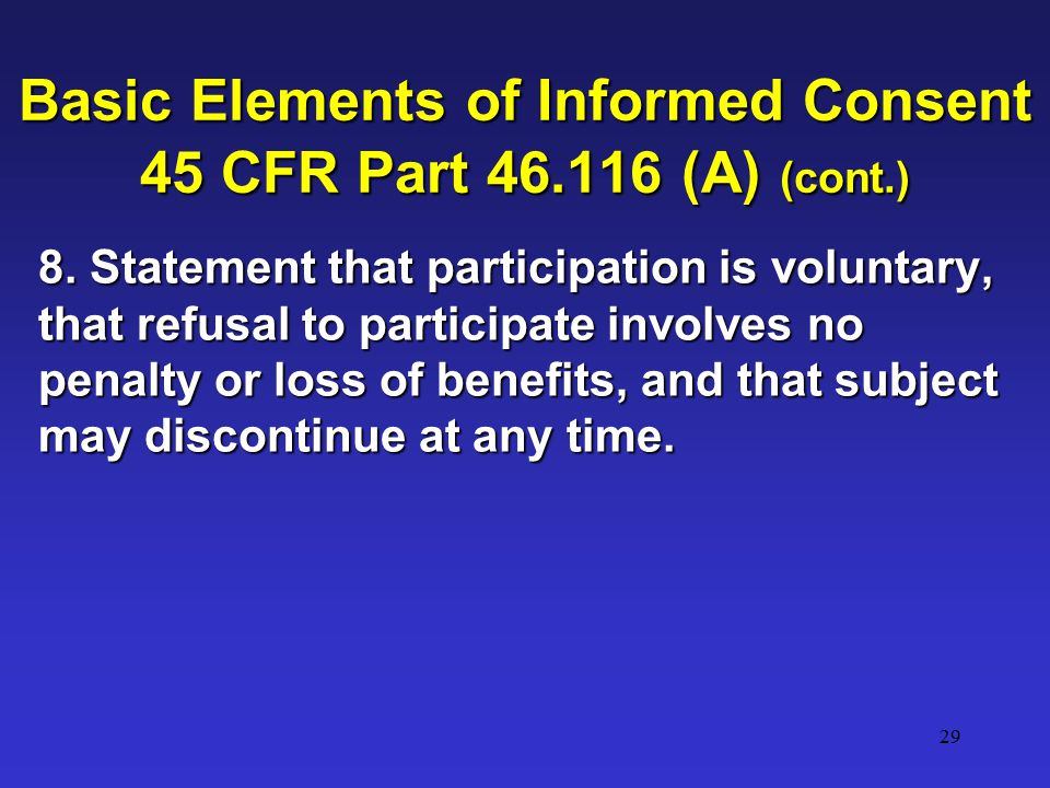 29 Basic Elements of Informed Consent 45 CFR Part 46.116 (A) (cont.) 8.