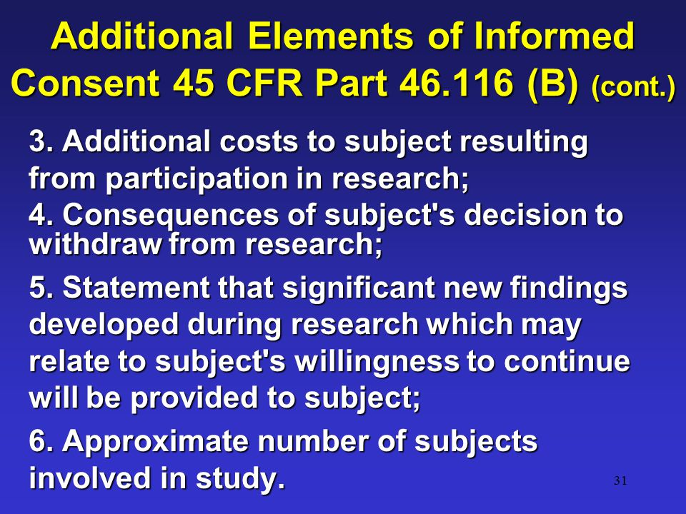 31 Additional Elements of Informed Consent 45 CFR Part 46.116 (B) (cont.) 3.