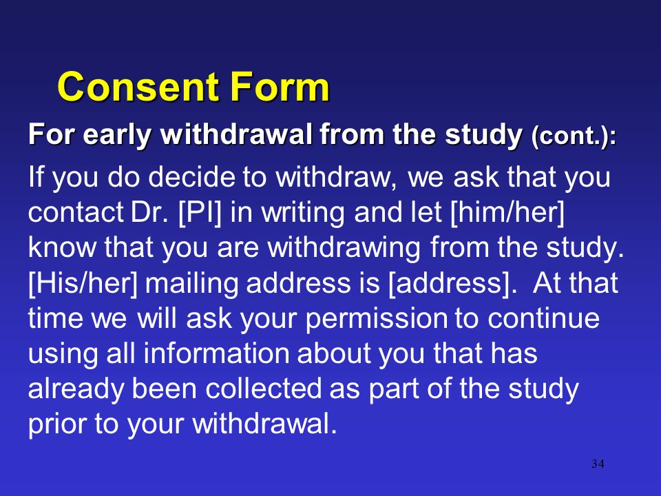 34 Consent Form For early withdrawal from the study (cont.): If you do decide to withdraw, we ask that you contact Dr.