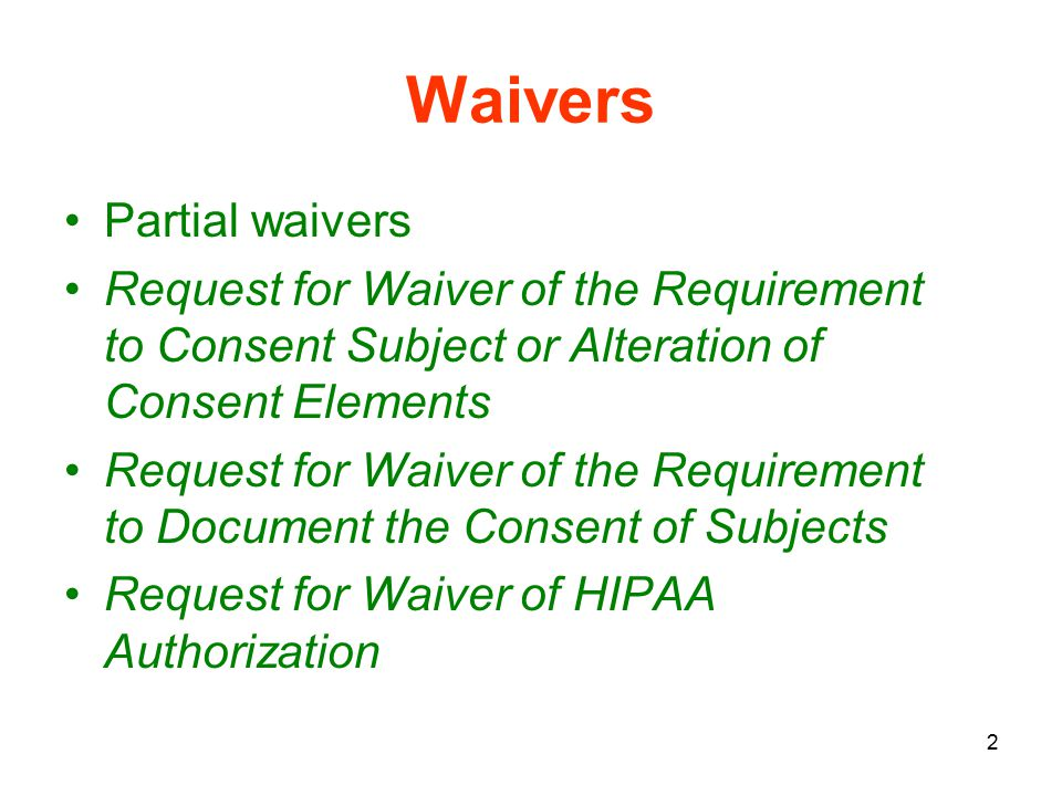 23 Infrequent Waivers If you ever need one of these: Request for Waiver of the Requirement to Consent Subject for Planned Emergency Research Request for Waiver of the Requirement to Consent Subject or to Make Alteration to the Elements of Consent for Projects Conducted by or Subject to the Approval of State or Local Government Officials Contact IRB staff!