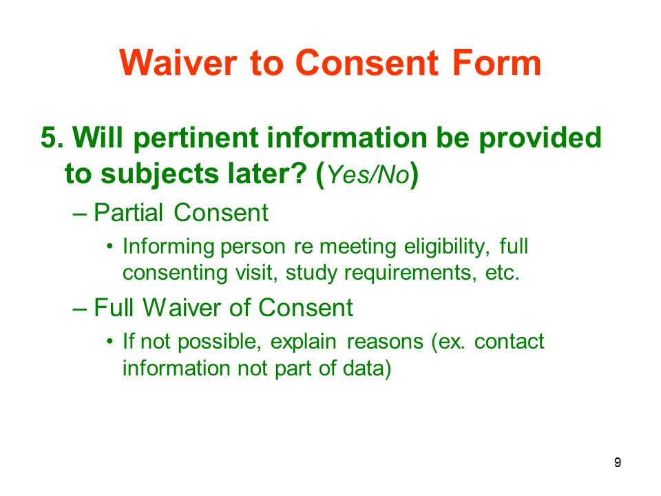 9 Waiver to Consent Form 5. Will pertinent information be provided to subjects later.