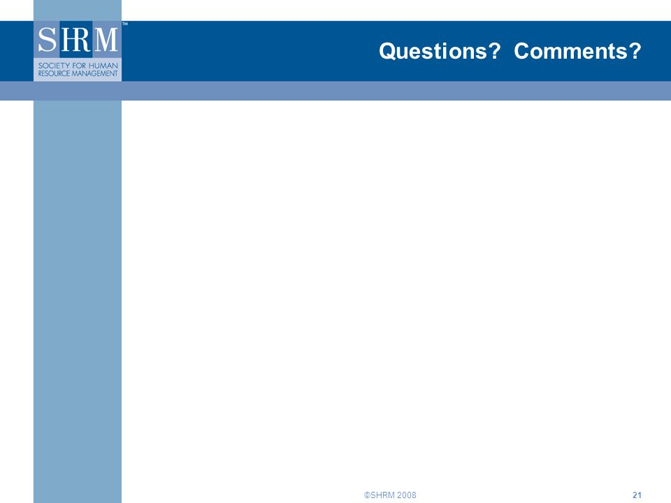 ©SHRM 200821 Questions? Comments?